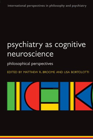 Psychiatry As Cognitive Neuroscience: Philosophical Perspectives (International Perspectives In Philosophy And Psychiatry)