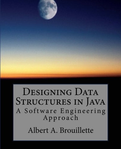 Designing Data Structures In Java: A Software Engineering Approach