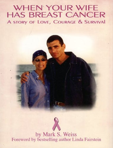When Your Wife Has Breast Cancer...: A Story Of Love, Courage And Survival