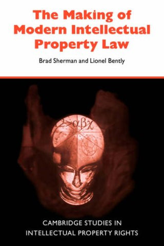 The Making Of Modern Intellectual Property Law (Cambridge Intellectual Property And Information Law)