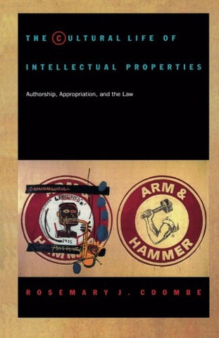 The Cultural Life Of Intellectual Properties: Authorship, Appropriation, And The Law (Post-Contemporary Interventions)