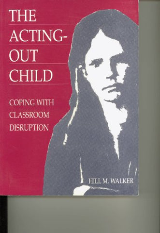 The Acting-Out Child: Coping With Classroom Disruption