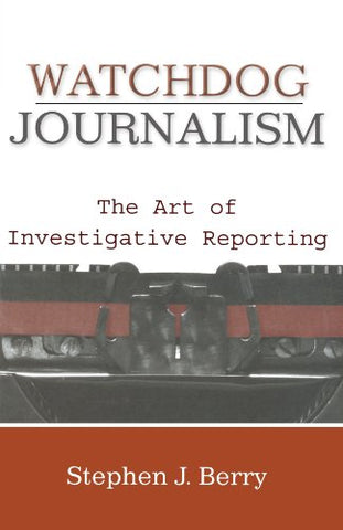 Watchdog Journalism: The Art Of Investigative Reporting