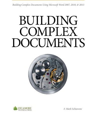 Building Complex Documents: Using Microsoft Word 2007, 2010, And 2013