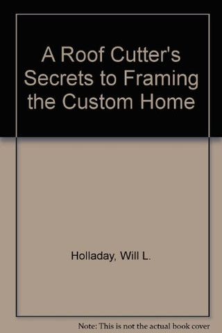 A Roof Cutter'S Secrets To Framing The Custom Home (2Nd Ed)