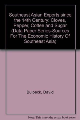 Southeast Asian Exports Since The 14Th Century: Cloves, Pepper, Coffee, And Sugar (Data Paper Series : Sources For The Economic History Of Southeast Asia)