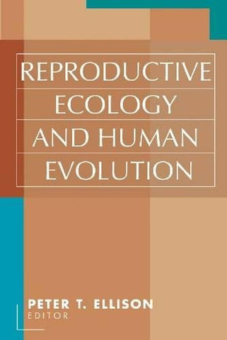 Reproductive Ecology And Human Evolution (Evolutionary Foundations Of Human Behavior Series)
