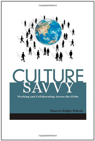Culture Savvy: Working And Collaborating Across The Globe