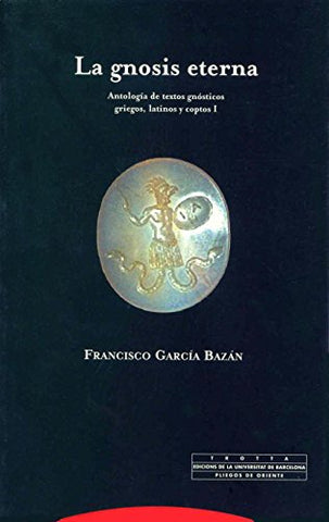 La Gnosis Eterna/ The Eternal Gnosis: Antologia De Textos Gnosticos (Spanish Edition)