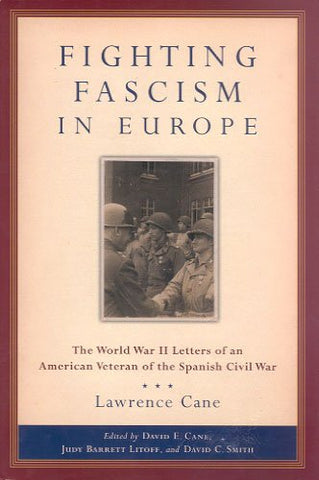 Fighting Fascism In Europe: The World War Ii Letters Of An American Veteran Of The Spanish Civil War (World War Ii: The Global, Human, And Ethical Dimension)