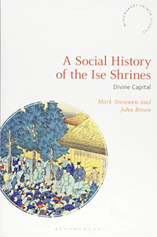 A Social History Of The Ise Shrines (Bloomsbury Shinto Studies)