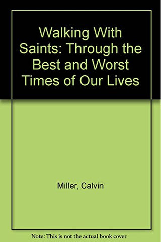 Walking With Saints: Through The Best And Worst Times Of Our Lives