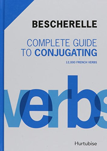 Bescherelle Complete Guide To Conjugating 12000 French Verbs (English And French Edition)