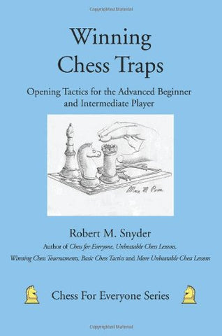 Winning Chess Traps: Opening Tactics For The Advanced Beginner And Intermediate Player