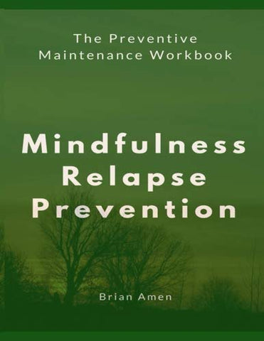 Mindfulness Relapse Prevention: The Preventive Maintenance Workbook