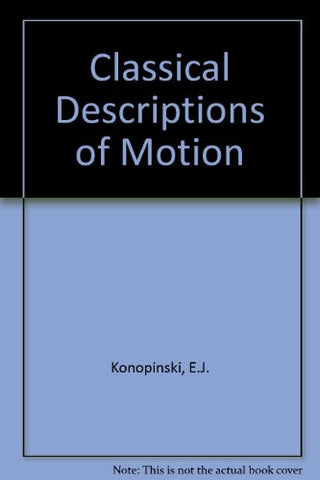 Classical Descriptions Of Motion (A Series Of Books In Physics)