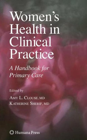 Women'S Health In Clinical Practice: A Handbook For Primary Care (Current Clinical Practice)