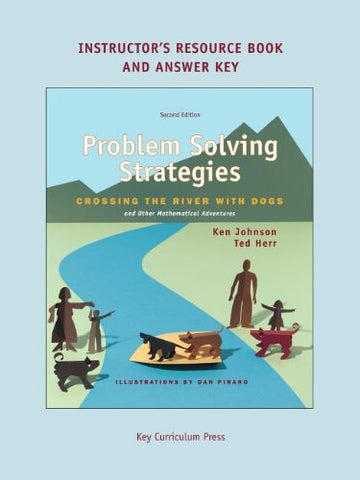 Problem Solving Strategies: Crossing The River With Dogs And Other Mathematical Adventures (Instructor'S Resource Book & Answer Key)