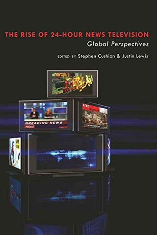 The Rise Of 24-Hour News Television:Global Perspectives</I>