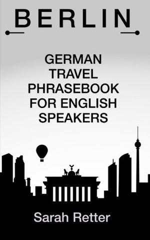 Berlin German Travel Phrases For English Speakers: The Most Useful 1.000 Phrases To Get Around When Travelling In Berlin