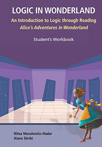 Logic In Wonderland: An Introduction To Logic Through Reading Alice'S Adventures In Wonderland