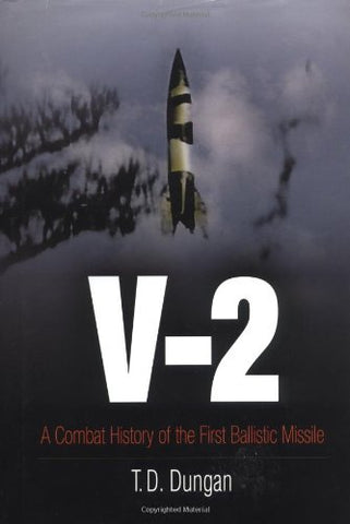 V-2: A Combat History Of The First Ballistic Missile (Weapons In History)
