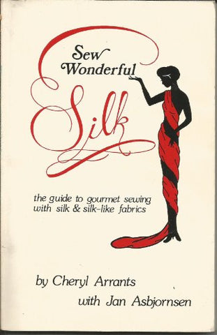 Sew Wonderful Silk: The Guide To Gourmet Sewing With Silk And Silk-Like Fabrics