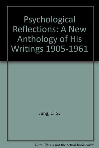 C G Jung: Psychological Reflections: A New Anthology Of His Writings, 1905-1961 (Bollingen Series)