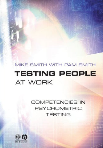 Testing People At Work: Competencies In Psychometric Testing
