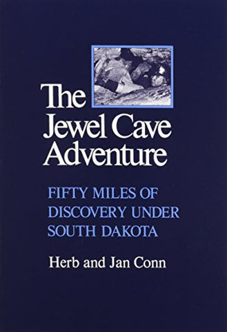 Jewel Cave Adventure: Fifty Miles Of Discovery In South Dakota