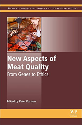 New Aspects Of Meat Quality: From Genes To Ethics (Woodhead Publishing Series In Food Science, Technology And Nutrition)