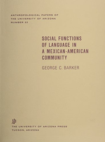 Social Functions Of Language In A Mexican-American Community (Anthropological Papers)