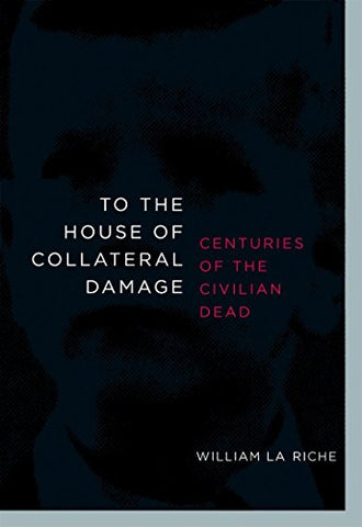 To The House Of Collateral Damage: Centuries Of The Civilian Dead