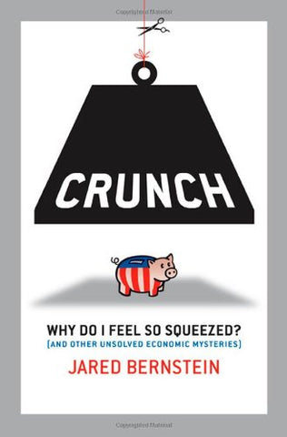 Crunch: Why Do I Feel So Squeezed? (And Other Unsolved Economic Mysteries)