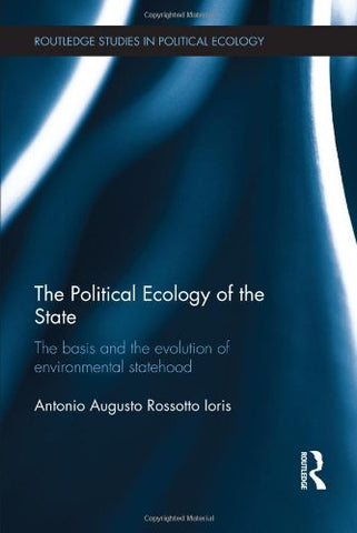 The Political Ecology Of The State: The Basis And The Evolution Of Environmental Statehood (Routledge Studies In Political Ecology)