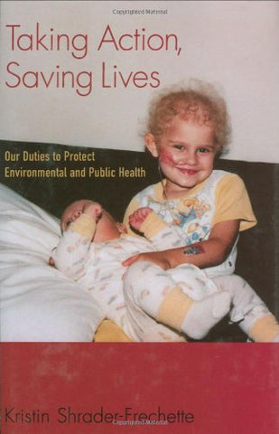 Taking Action, Saving Lives: Our Duties To Protect Environmental And Public Health (Environmental Ethics And Science Policy Series)