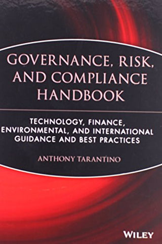 The Governance, Risk, And Compliance Handbook: Technology, Finance, Environmental, And International Guidance And Best Practices