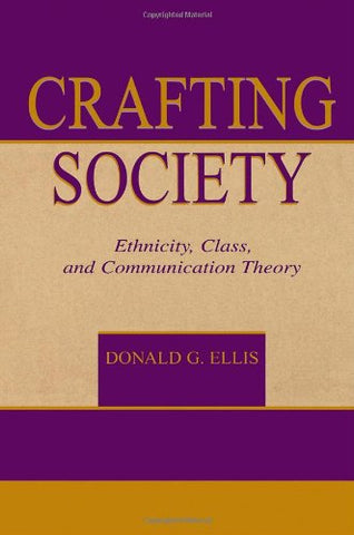 Crafting Society: Ethnicity, Class, And Communication Theory (Routledge Communication Series)