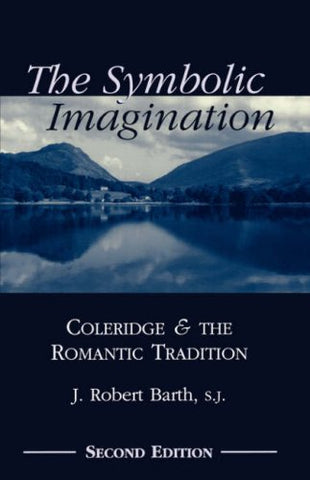 The Symbolic Imagination: Coleridge And The Romantic Tradition (Studies In Religion And Literature)