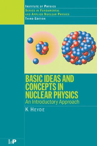 Basic Ideas And Concepts In Nuclear Physics: An Introductory Approach, Third Edition (Series In Fundamental And Applied Nuclear Physics)