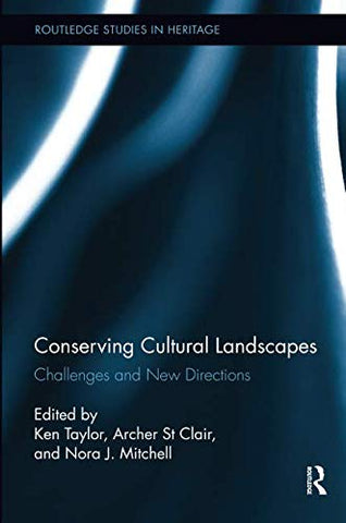 Conserving Cultural Landscapes (Routledge Studies In Heritage)