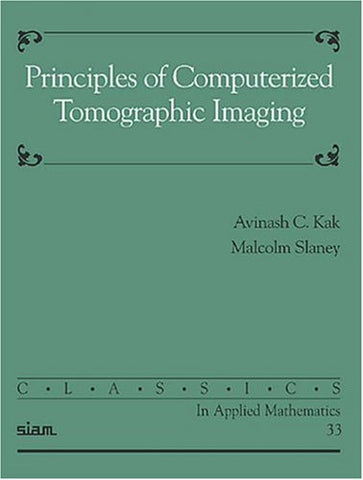 Principles Of Computerized Tomographic Imaging (Classics In Applied Mathematics)