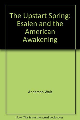 The Upstart Spring: Esalen And The American Awakening
