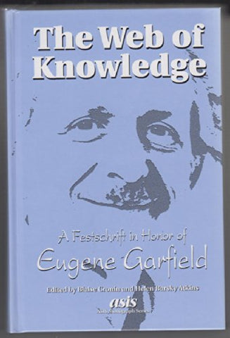 The Web Of Knowledge : A Festschrift In Honor Of Eugene Garfield (Asis Monograph Series)