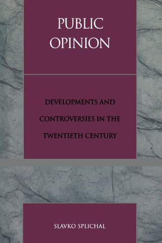 Public Opinion: Developments And Controversies In The Twentieth Century (Critical Media Studies: Institutions, Politics, And Culture)