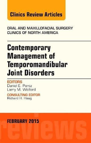 Contemporary Management Of Temporomandibular Joint Disorders, An Issue Of Oral And Maxillofacial Surgery Clinics Of North America (The Clinics: Dentistry)