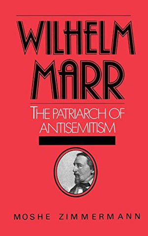 Wilhelm Marr: The Patriarch Of Anti-Semitism (Studies In Jewish History)