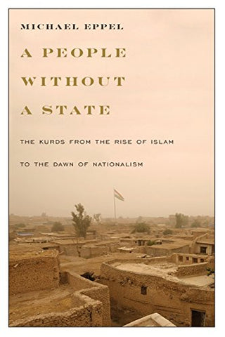 A People Without A State: The Kurds From The Rise Of Islam To The Dawn Of Nationalism