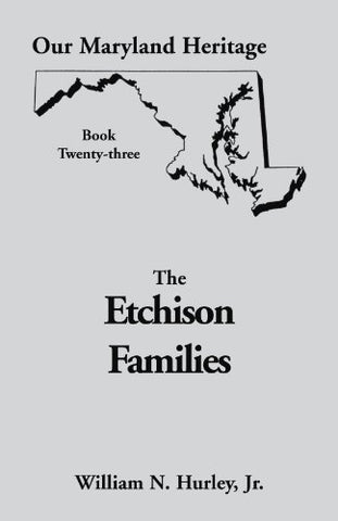 Our Maryland Heritage, Book 23: Etchison Families Of Montgomery County, Maryland