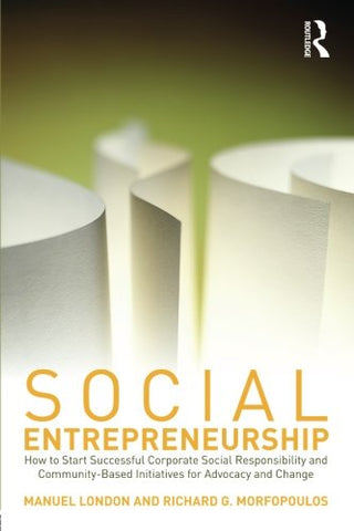 Social Entrepreneurship: How To Start Successful Corporate Social Responsibility And Community-Based Initiatives For Advocacy And Change